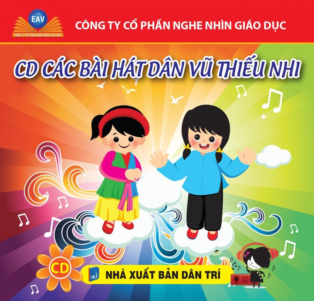 CD Các bài hát dân vũ thiếu nhi (Dành cho học sinh Tiểu học)